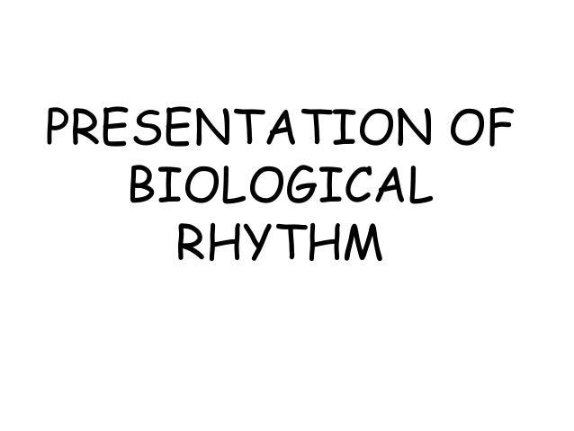 PRESENTATION OF BIOLOGICAL RHYTHM
