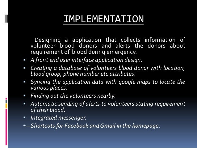 application on blood donation using android platform The application is developed for the smart phones using android operating system the main duty of the application is to notify regularly the donor's location to rh+.