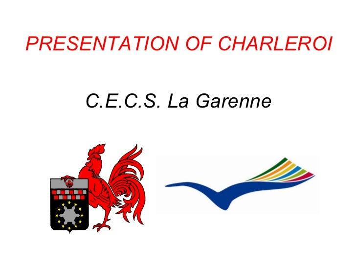 C.E.C.S.  La Garenne PRESENTATION OF CHARLEROI