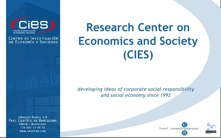 Research Center on Economics and Society (CIES)<br /><br />developing ideas of corporate social responsibility and social...