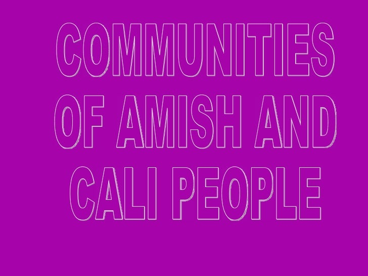 COMMUNITIES  OF AMISH AND  CALI PEOPLE