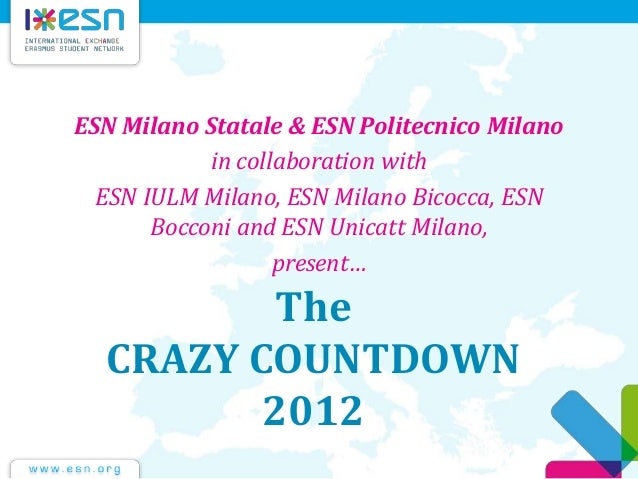 The CRAZY COUNTDOWN 2012 ESN Milano Statale & ESN Politecnico Milano in collaboration with ESN IULM Milano, ESN Milano Bic...