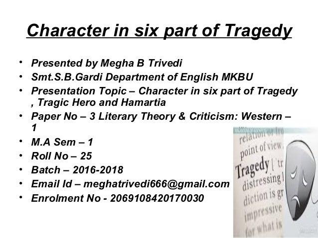 Character in six part of Tragedy • Presented by Megha B Trivedi • Smt.S.B.Gardi Department of English MKBU • Presentation ...