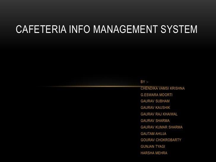 CAFETERIA INFO MANAGEMENT SYSTEM                     BY :-                     CHENDIKA VAMSI KRISHNA                     ...