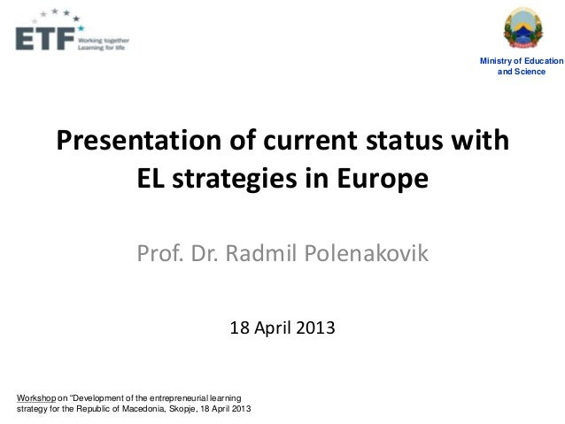 Presentation of current status withEL strategies in EuropeProf. Dr. Radmil Polenakovik18 April 2013Ministry of Educationan...