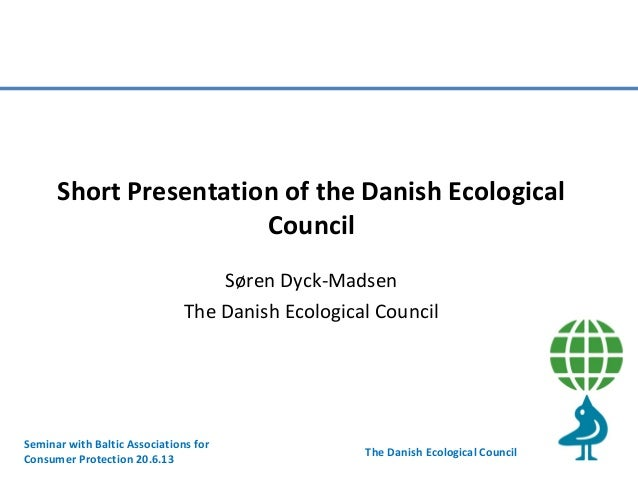 Short Presentation of the Danish Ecological Council Søren Dyck-Madsen The Danish Ecological Council  Seminar with Baltic A...
