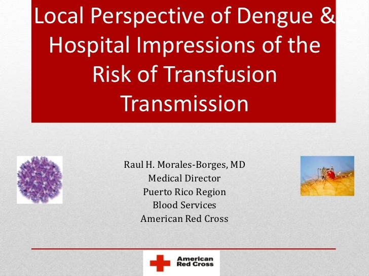 Local Perspective of Dengue & Hospital Impressions of the      Risk of Transfusion         Transmission        Raul H. Mor...