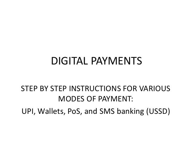 DIGITAL PAYMENTS STEP BY STEP INSTRUCTIONS FOR VARIOUS MODES OF PAYMENT: UPI, Wallets, PoS, and SMS banking (USSD)