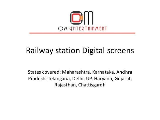 Railway station Digital screens States covered: Maharashtra, Karnataka, Andhra Pradesh, Telangana, Delhi, UP, Haryana, Guj...