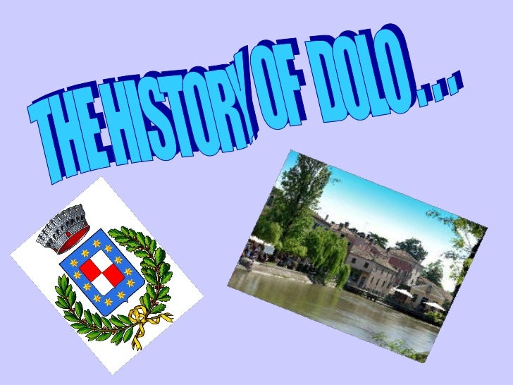 THE HISTORY OF  DOLO . . .
