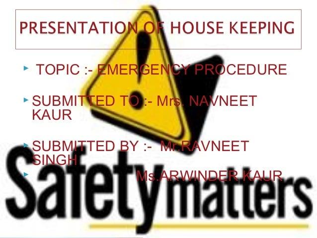  TOPIC :- EMERGENCY PROCEDURE SUBMITTED TO :- Mrs. NAVNEETKAUR SUBMITTED BY :- Mr.RAVNEETSINGH Ms.ARWINDER KAUR