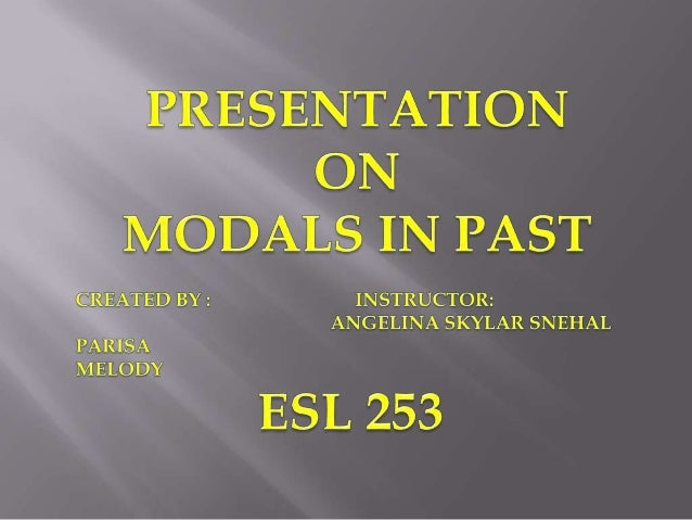 BRIF OVERVIEW OF MODAL IN PAST MODAL + HAVE + PAST PARTICIPLE2: Using   modal verbs to talk about the past:must / might / ...