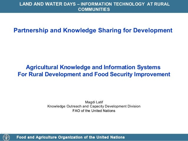 LAND AND WATER DAYS – INFORMATION TECHNOLOGY AT RURAL COMMUNITIES  Partnership and Knowledge Sharing for Development  Agri...