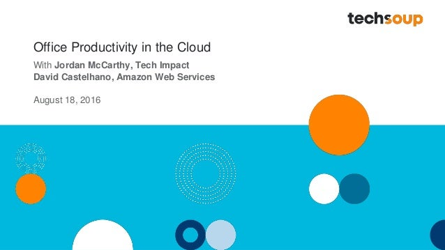 Office Productivity in the Cloud With Jordan McCarthy, Tech Impact David Castelhano, Amazon Web Services August 18, 2016