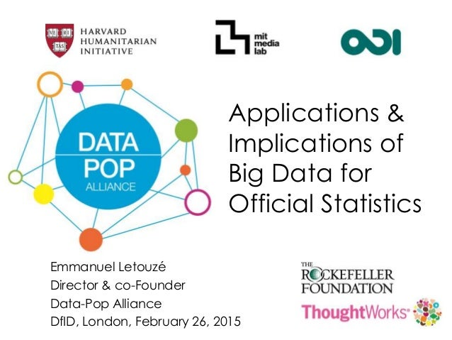 Applications & Implications of Big Data for Official Statistics Emmanuel Letouzé Director & co-Founder Data-Pop Alliance D...