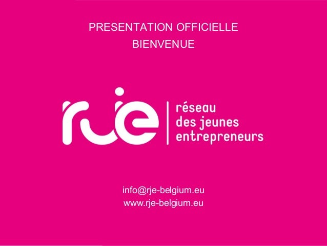 PRESENTATION OFFICIELLE BIENVENUE info@rje-belgium.eu www.rje-belgium.eu