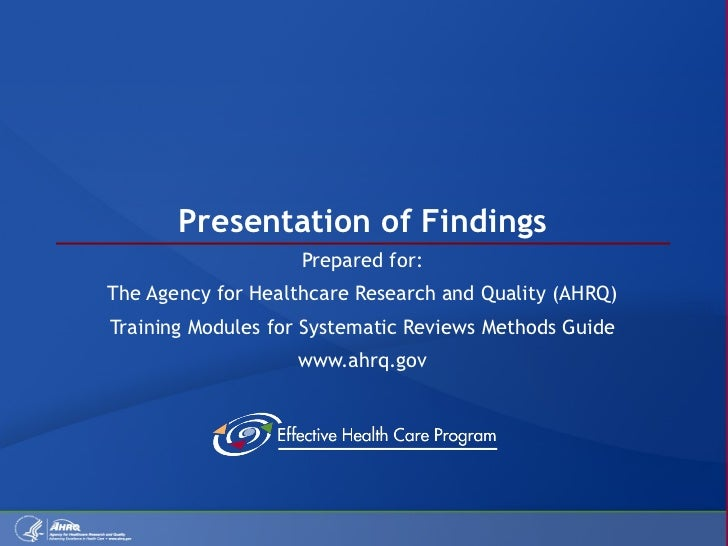 Presentation of Findings Prepared for: The Agency for Healthcare Research and Quality (AHRQ) Training Modules for Systemat...