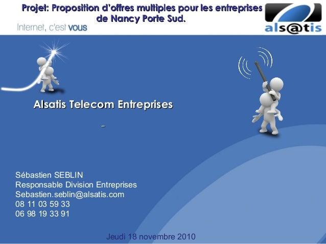 Alsatis Telecom EntreprisesAlsatis Telecom Entreprises Projet: Proposition d'offres multiples pour les entreprisesProjet: ...