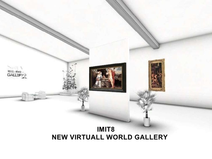 NEW VIRTUALL WORLD GALLERY IMIT8 NEW VIRTUALL WORLD GALLERY