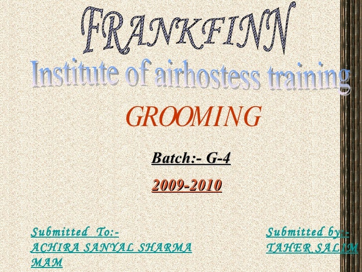 GROOMING Submitted  To:- ACHIRA SANYAL SHARMA MAM Submitted by:- TAHER SALIM Batch:- G-4 FRANKFINN Institute of airhostess...