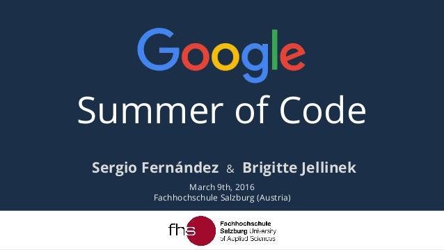 Summer of Code Sergio Fernández & Brigitte Jellinek March 9th, 2016 Fachhochschule Salzburg (Austria)