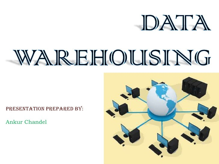 DATA WAREHOUSING<br />Presentation Prepared by:<br />Ankur Chandel<br />