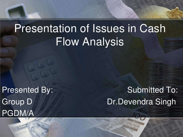 Presentation of Issues in Cash Flow Analysis <br />Presented By:                                 Submitted To:<br />Group ...