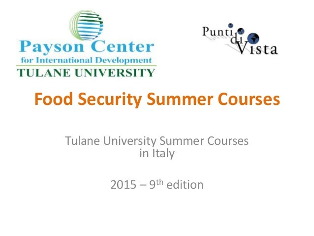 Food Security Summer Courses  Tulane University Summer Courses  in Italy  2015 – 9th edition