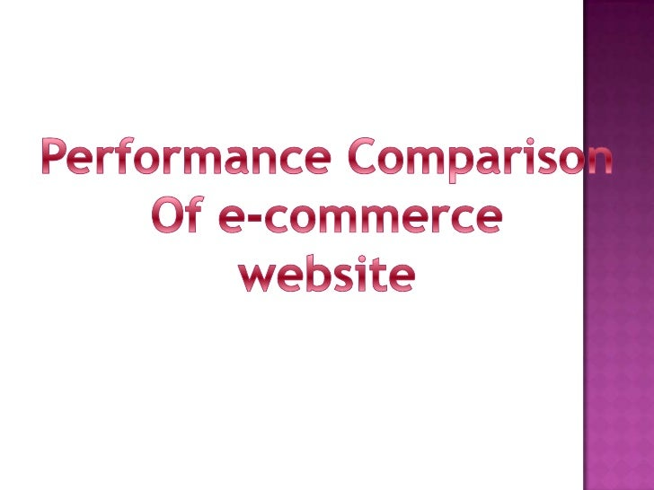 Performance Comparison<br />Of e-commerce<br />website<br />