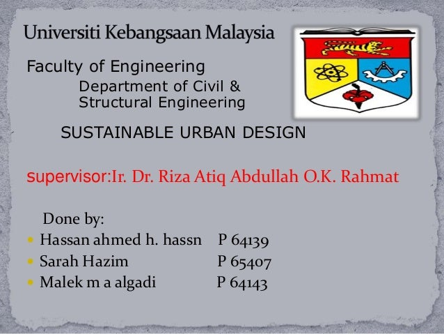 Faculty of Engineering      Department of Civil &      Structural Engineering    SUSTAINABLE URBAN DESIGNsupervisor:Ir. Dr...