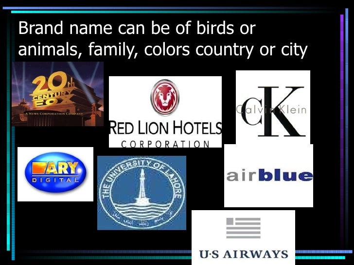 Brand name can be of birds or animals, family, colors country or city name