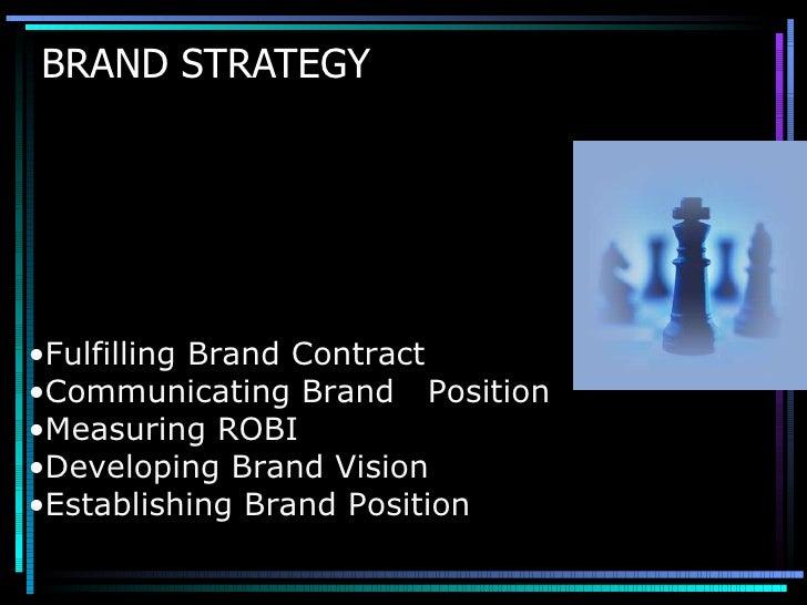 BRAND STRATEGY <ul><li>Fulfilling Brand Contract </li></ul><ul><li>Communicating Brand  Position </li></ul><ul><li>Measuri...