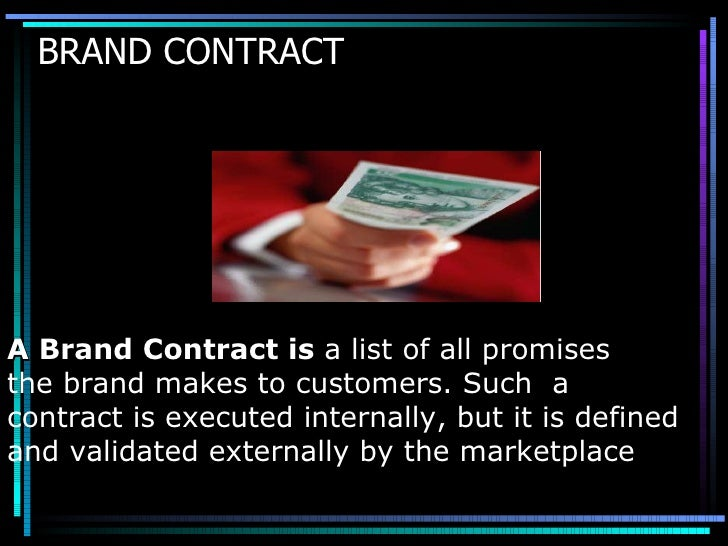 BRAND CONTRACT A Brand Contract is  a list of all promises  the brand makes to customers. Such  a  contract is executed in...
