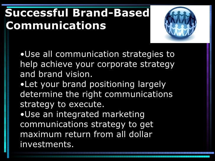 Successful Brand-Based  Communications <ul><li>Use all communication strategies to help achieve your corporate strategy an...