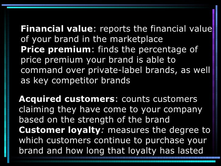 Acquired customers : counts customers claiming they have come to your company based on the strength of the brand Customer ...