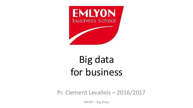 MK99 – Big Data Big data for business Pr. Clement Levallois – 2016/2017