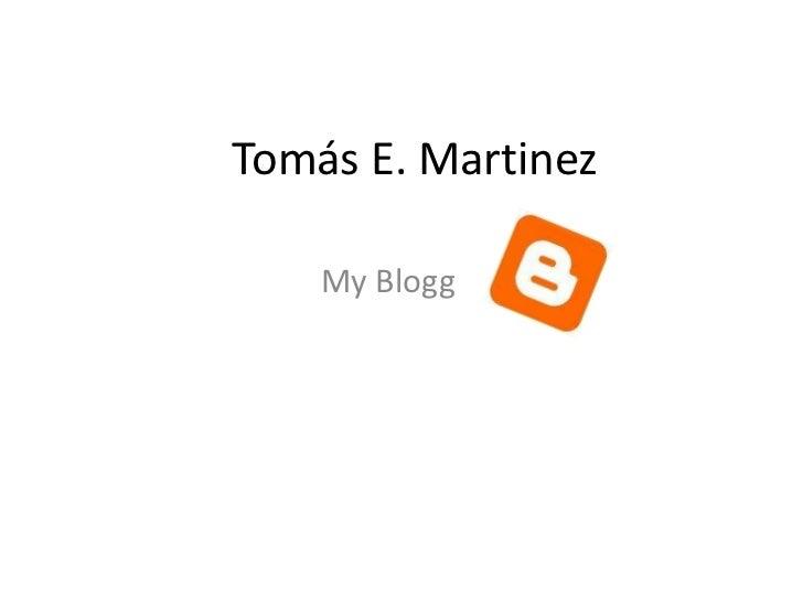 Tomás E. Martinez<br />My Blogg<br />