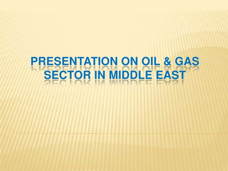 PRESENTATION ON OIL & GAS   SECTOR IN MIDDLE EAST