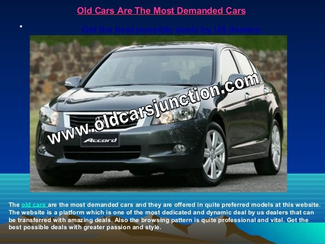Old Cars Are The Most Demanded CarsOld Cars Are The Most Demanded Cars • Get the best possible deals by US dealers The old...