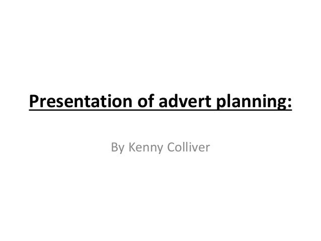Presentation of advert planning: By Kenny Colliver