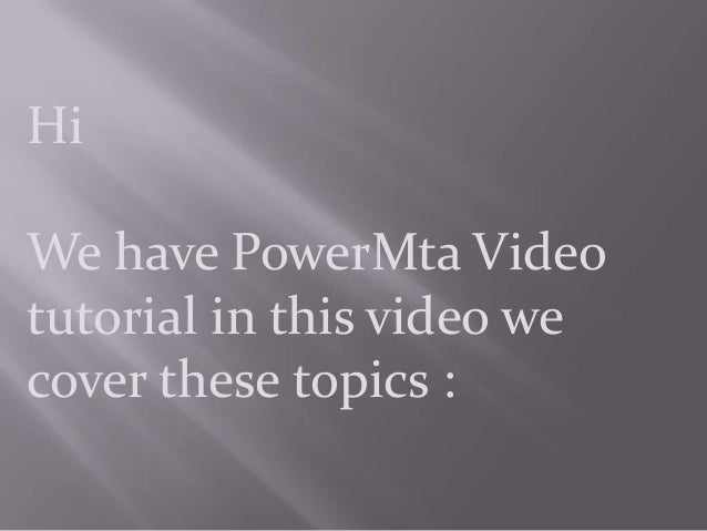 HiWe have PowerMta Videotutorial in this video wecover these topics :