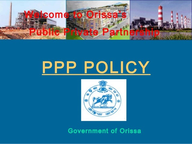 Welcome to Orissa's Public Private Partnership  PPP POLICY  Government of Orissa