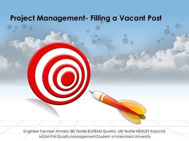 Project Management- Filling a Vacant Post  Engineer Tanveer Ahmed (BS Textile BUITEMS Quetta, ME Textile NEDUET Karachi) M...