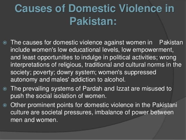 thesis on domestic violence in pakistan Depending on the type of paper that you are writing, your domestic violence thesis statement may answer a social services question, spell out the statistics or explain the hows and whys of a specific.