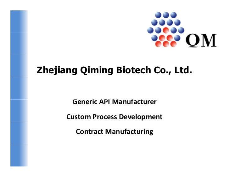Zhejiang Qiming Biotech Co., Ltd.       GenericAPIManufacturer       G    i API M    f t      CustomProcessDevelopment...
