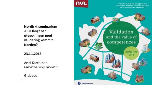 Nordiskt seminarium -Hur långt har utvecklingen med validering kommit i Norden? 23.11.2018 Anni Karttunen Education Policy...