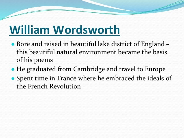 an analysis of the influence of childhood in the poetry of william wordsworth With a knowledge of wordsworth's theory of poetry as he has ex- pressed it for   5 george, ~ouleie works of william wordsworth, the world is too  er must  be separated it the full meaning ot wordsorth's doctrine  here, at last, the child.