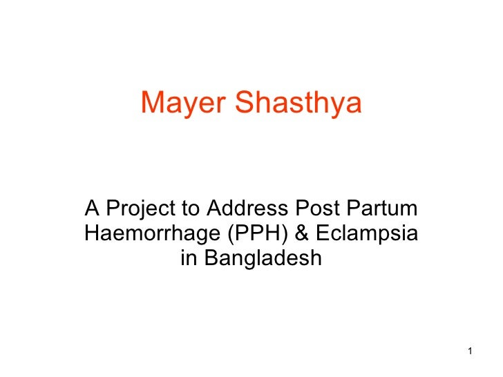 Mayer Shasthya A Project to Address Post Partum Haemorrhage (PPH) & Eclampsia in Bangladesh