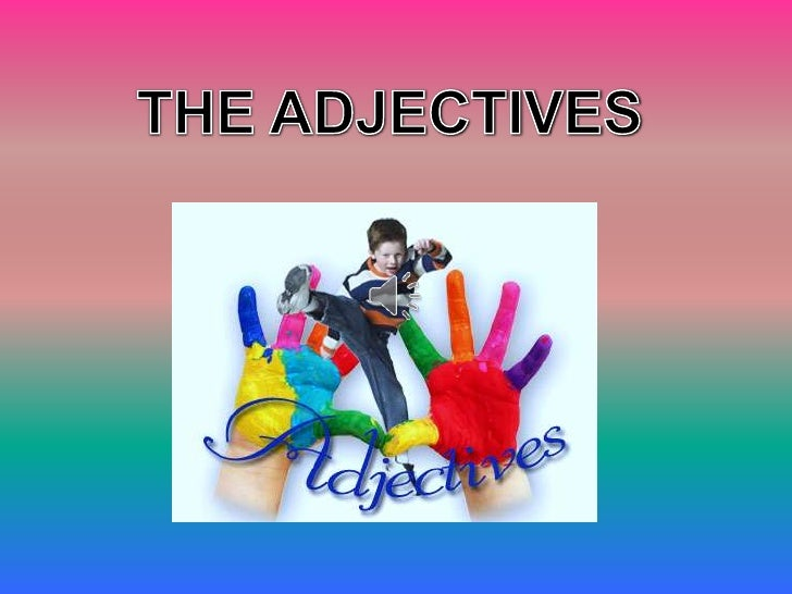 WHAT ARE THE           ADJECTIVES????The adjectives are words that modify a noun ora pronoun by describing, identifying, o...