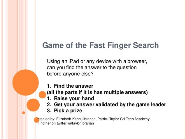 Game of the Fast Finger Search Using an iPad or any device with a browser, can you find the answer to the question before ...